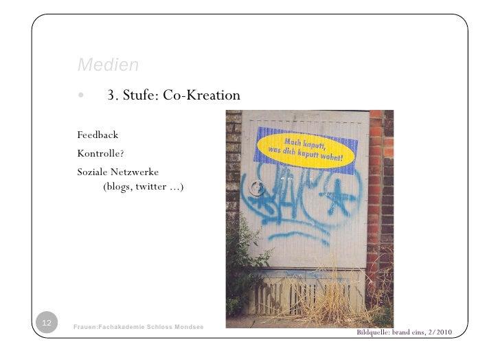 Medien            3. Stufe: Co-Kreation     Feedback     Kontrolle?     Soziale Netzwerke           (blogs, twitter ...)...
