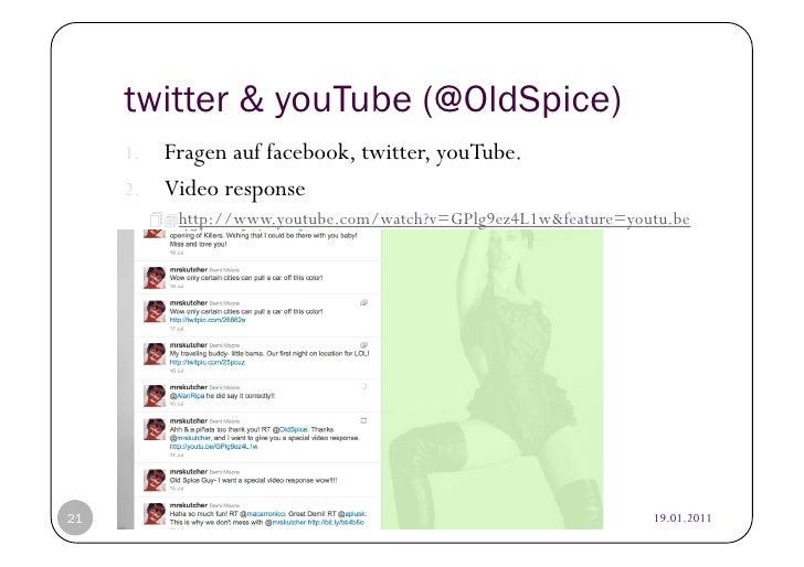 twitter & youTube (@OldSpice)     1. Fragen auf facebook, twitter, youTube.     2. Video response           ttp://www...