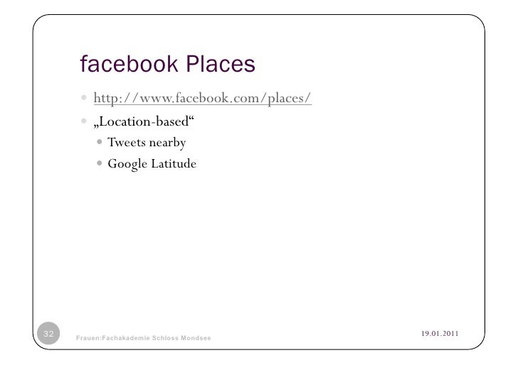 """facebook Places      http://www.facebook.com/places/      """"Location-based""""           Tweets nearby           Googl..."""