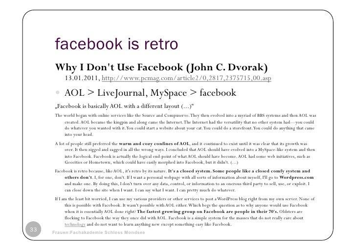 facebook is retro     Why I Dont Use Facebook (John C. Dvorak)          13.01.2011, http://www.pcmag.com/article2/0,2817,2...