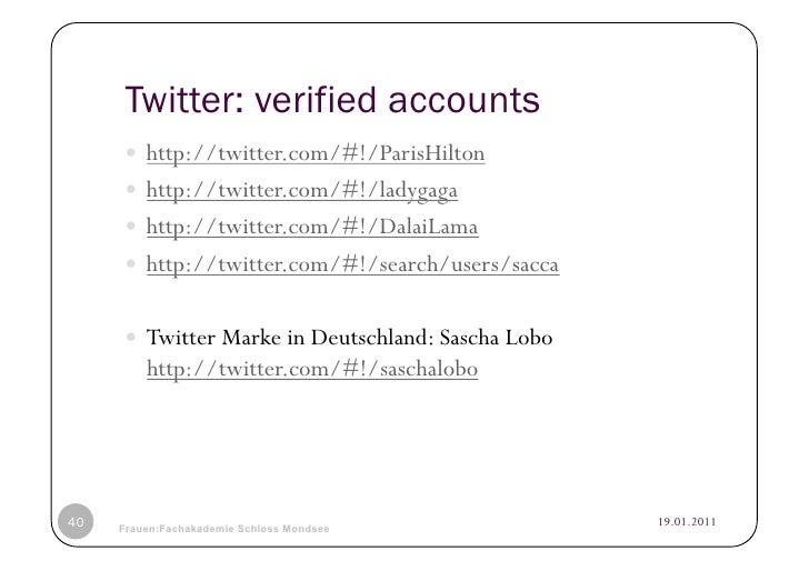 Twitter: verified accounts      http://twitter.com/#!/ParisHilton      http://twitter.com/#!/ladygaga      http://tw...