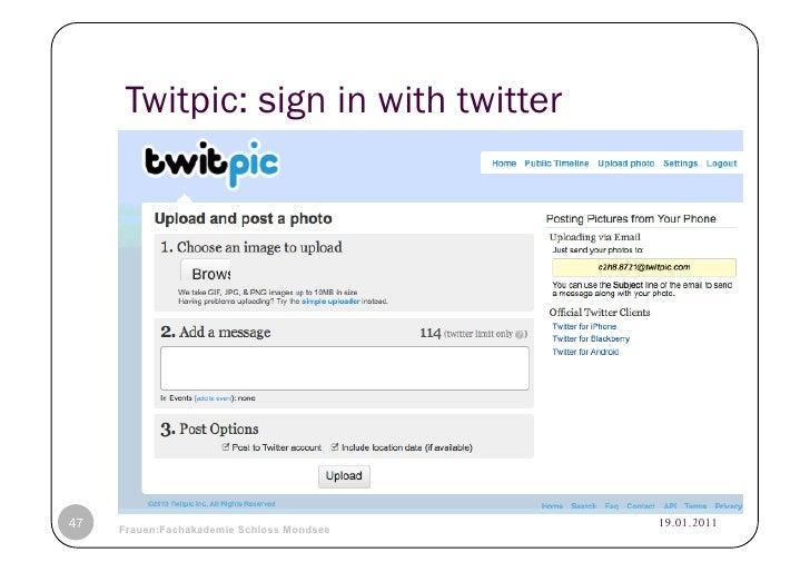 Twitpic: sign in with twitter47   © Heidrun Allert, Institut für Pädagogik, cau zu kiel   19.01.2011     Frauen:Fachakadem...