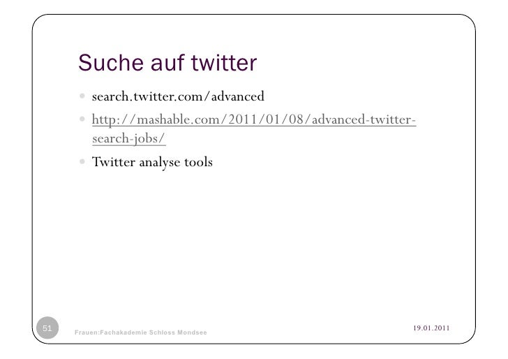Suche auf twitter      search.twitter.com/advanced      http://mashable.com/2011/01/08/advanced-twitter-        search...