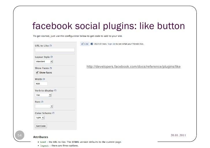 facebook social plugins: like button                                               http://developers.facebook.com/docs/ref...