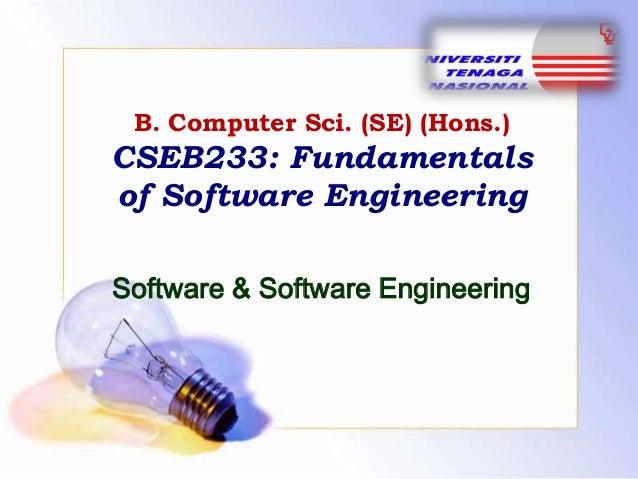 B. Computer Sci. (SE) (Hons.)  CSEB233: Fundamentals of Software Engineering Software & Software Engineering
