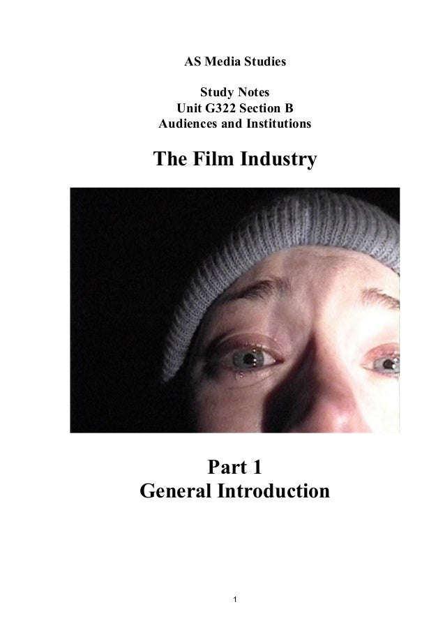 AS Media Studies Study Notes Unit G322 Section B Audiences and Institutions  The Film Industry  Part 1 General Introductio...