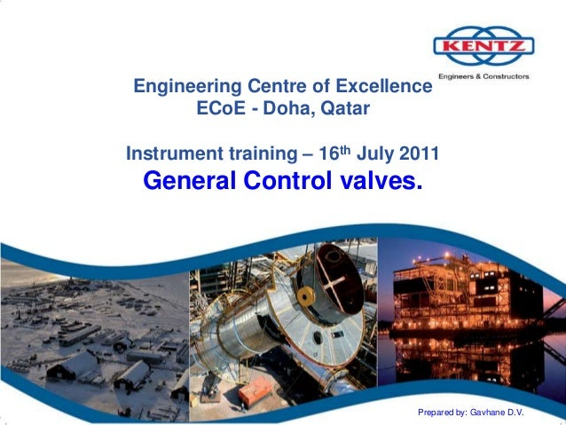 Engineering Centre of Excellence ECoE - Doha, Qatar Instrument training – 16th July 2011 General Control valves. Prepared ...