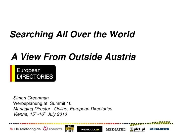 Searching All Over the World<br />A View From Outside Austria<br />Simon Greenman<br />Werbeplanung.at  Summit 10<br />Man...
