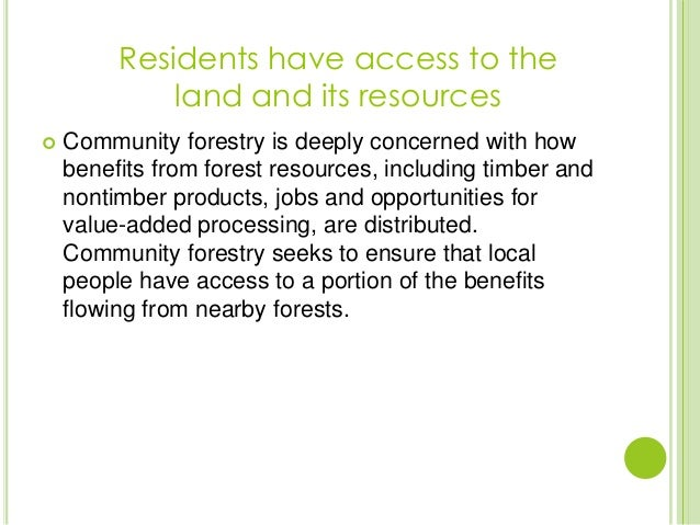  Community forestry is deeply concerned with howbenefits from forest resources, including timber andnontimber products, j...