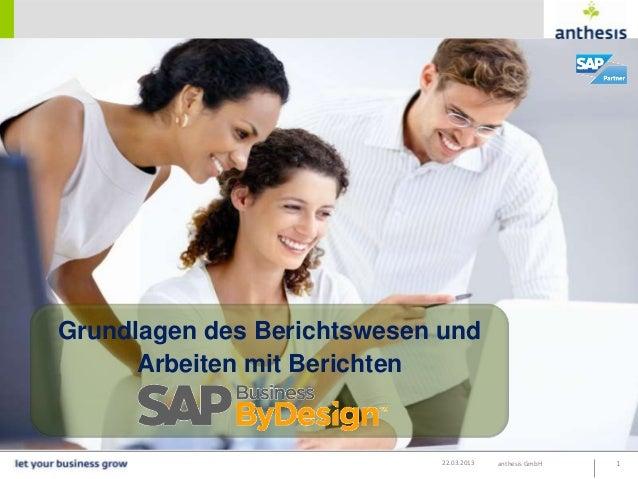 Grundlagen des Berichtswesen und      Arbeiten mit Berichten                             22.03.2013   anthesis GmbH   1