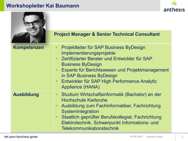 Workshopleiter Kai Baumann Marco Lechnauer anthesis GmbH 504.06.2014 Project Manager & Senior Technical Consultant Kompete...