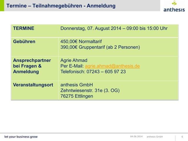 Termine – Teilnahmegebühren - Anmeldung anthesis GmbH 604.06.2014 TERMINE Donnerstag, 07. August 2014 – 09:00 bis 15:00 Uh...