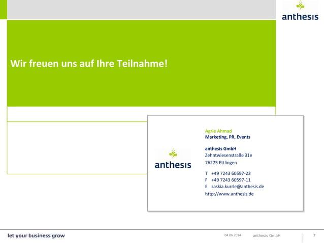 Wir freuen uns auf Ihre Teilnahme! anthesis GmbH 704.06.2014 Agrie Ahmad Marketing, PR, Events anthesis GmbH Zehntwiesenst...