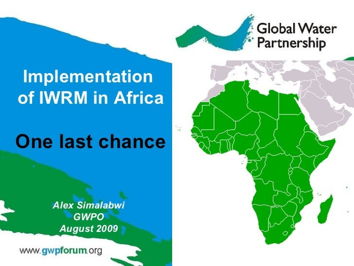 Alex Simalabwi GWPO August 2009 Implementation  of IWRM in Africa One last chance
