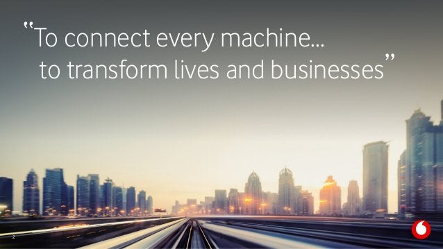 """M2M Summit 11th October 2017 2 """"To connect every machine… to transform lives and businesses"""" 2"""