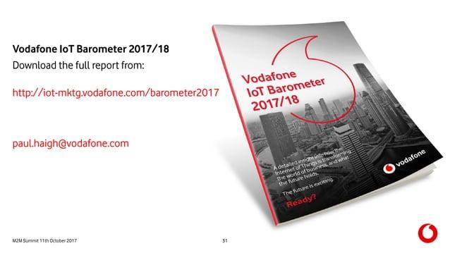 M2M Summit 11th October 2017 Vodafone IoT Barometer 2017/18 Download the full report from: http://iot-mktg.vodafone.com/ba...