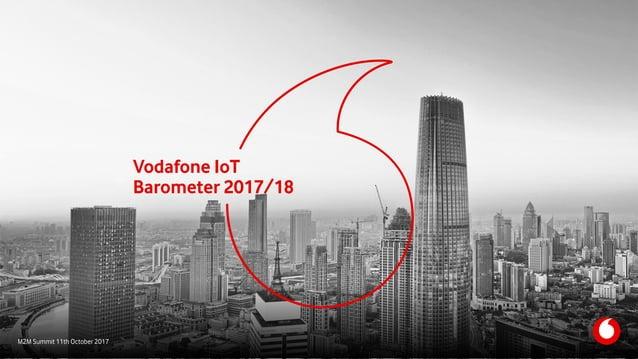 M2M Summit 11th October 2017 Vodafone IoT  Barometer 2017/18