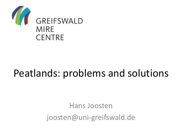Peatlands: problems and solutions Hans Joosten joosten@uni-greifswald.de