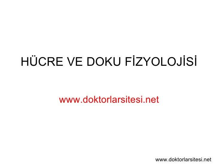 HÜCRE VE DOKU FİZYOLOJİSİ www.doktorlarsitesi.net www.doktorlarsitesi.net