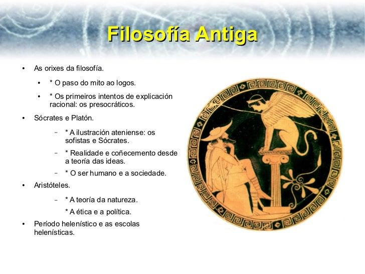 Filosofía Antiga●   As orixes da filosofía.     ●   * O paso do mito ao logos.     ●   * Os primeiros intentos de explicac...