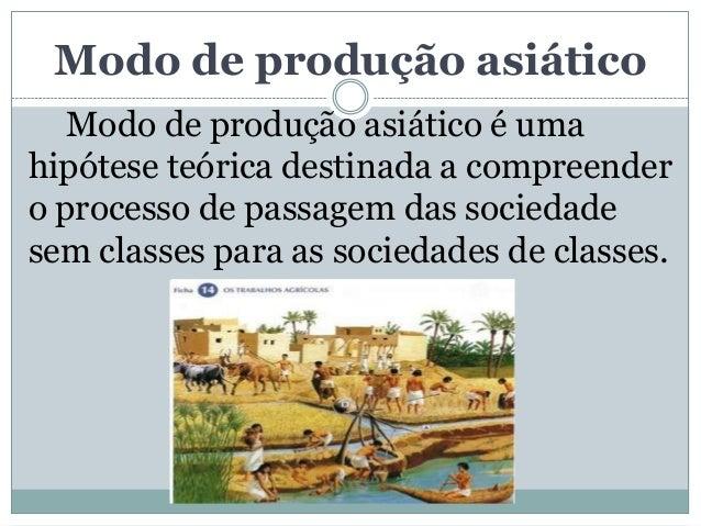 Modo de produção asiático   Modo de produção asiático é umahipótese teórica destinada a compreendero processo de passagem ...