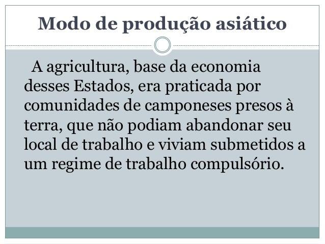 Modo de produção asiático A agricultura, base da economiadesses Estados, era praticada porcomunidades de camponeses presos...
