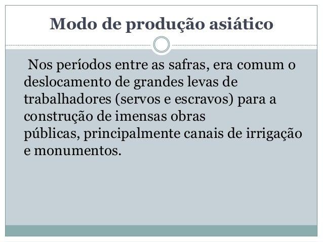 Modo de produção asiático Nos períodos entre as safras, era comum odeslocamento de grandes levas detrabalhadores (servos e...