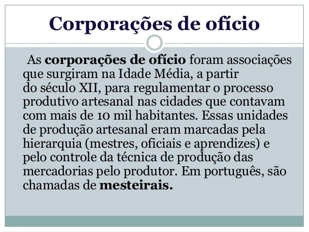 Corporações de ofício   Uma pessoa só podia trabalhar em um  determinado ofício -      pedreiro, carpinteiro, padeiro ou  ...