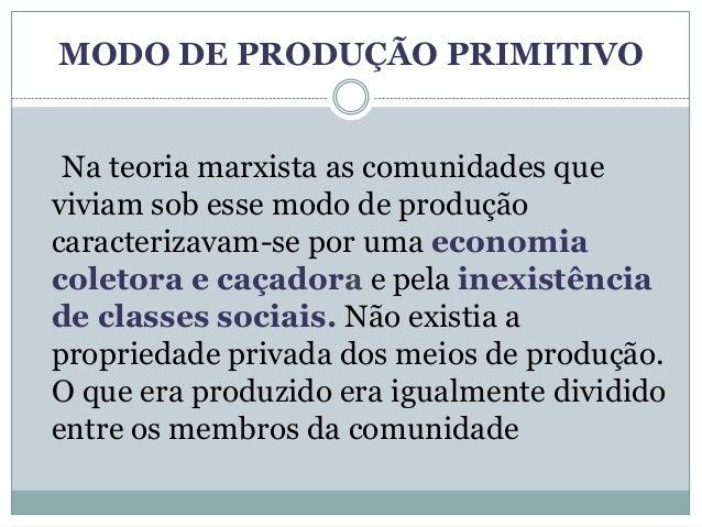 MODO DE PRODUÇÃO PRIMITIVO Na teoria marxista as comunidades queviviam sob esse modo de produçãocaracterizavam-se por uma ...