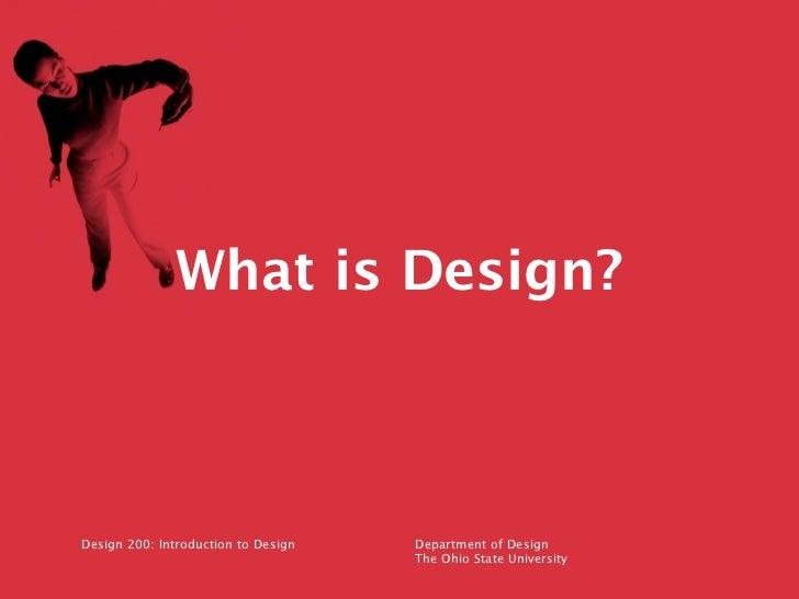 What is Design?Design 200: Introduction to Design   Department of Design                                     The Ohio Stat...