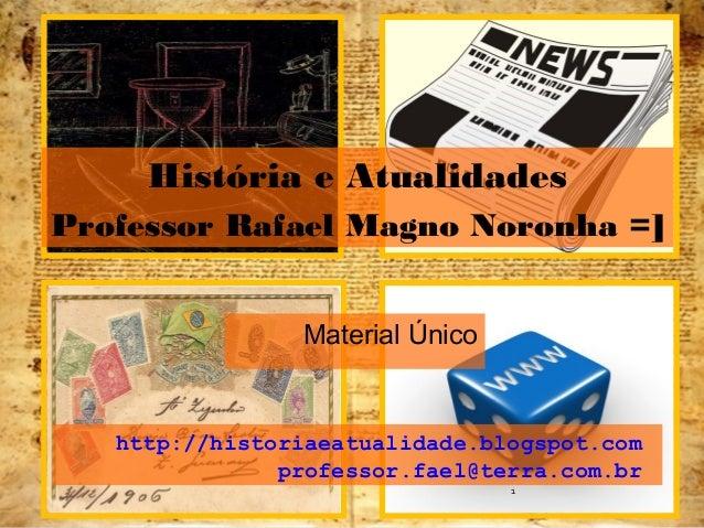 Material Único http://historiaeatualidade.blogspot.com professor.fael@terra.com.br 1 História e Atualidades Professor Rafa...