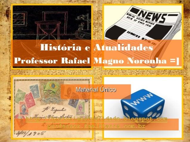 1 Material ÚnicoMaterial Único História e Atualidades Professor Rafael Magno Noronha =]