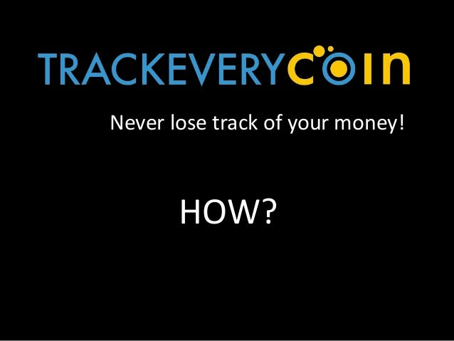 Never lose track of your money! HOW?