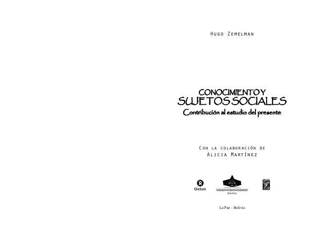 La Paz – BoliviaHugo ZemelmanCon la colaboración deAlicia MartínezCONOCIMIENTO YSUJETOS SOCIALESContribución al estudio de...