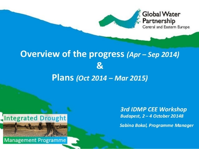 Overview of the progress (Apr – Sep 2014)  &  Plans (Oct 2014 – Mar 2015)  Sabina Bokal, Programme Manager  3rd IDMP CEE W...