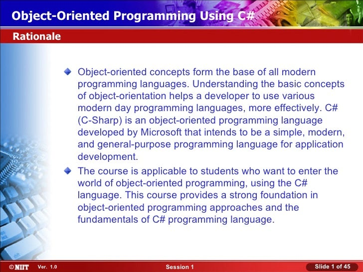 Object-Oriented Programming Using C#Rationale               Object-oriented concepts form the base of all modern          ...