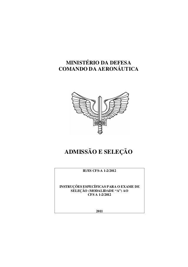 MINISTÉRIO DA DEFESACOMANDO DA AERONÁUTICAADMISSÃO E SELEÇÃOIE/ES CFS-A 1-2/2012INSTRUÇÕES ESPECÍFICAS PARA O EXAME DESELE...