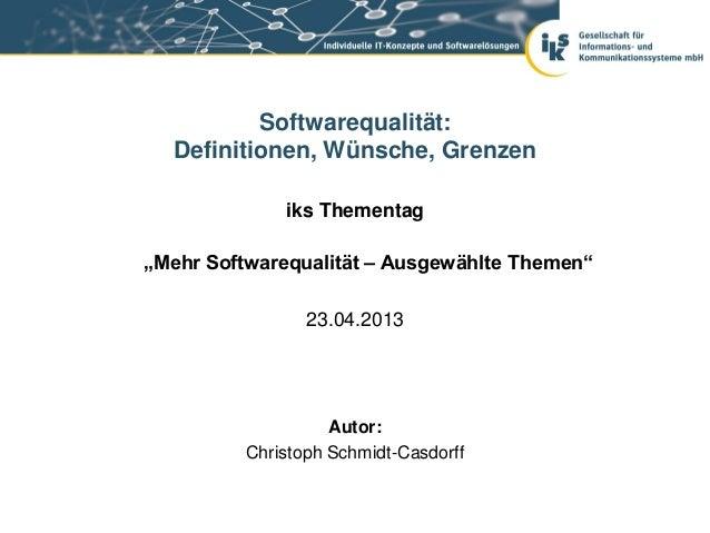 """Softwarequalität:  Definitionen, Wünsche, Grenzen              iks Thementag""""Mehr Softwarequalität – Ausgewählte Themen""""  ..."""