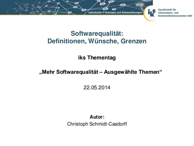 """iks Thementag """"Mehr Softwarequalität – Ausgewählte Themen"""" 22.05.2014 Softwarequalität: Definitionen, Wünsche, Grenzen Aut..."""