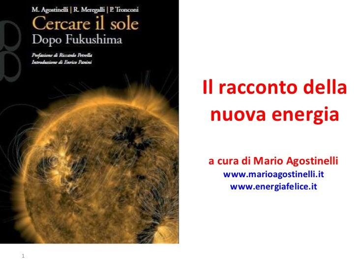 Il racconto della nuova energia a cura di Mario Agostinelli  www.marioagostinelli.it   www.energiafelice.it