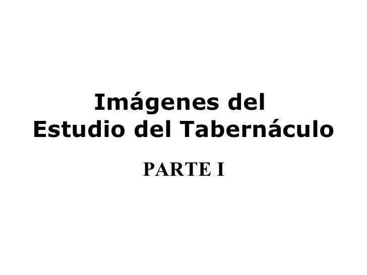 Imágenes del  Estudio del Tabernáculo PARTE I