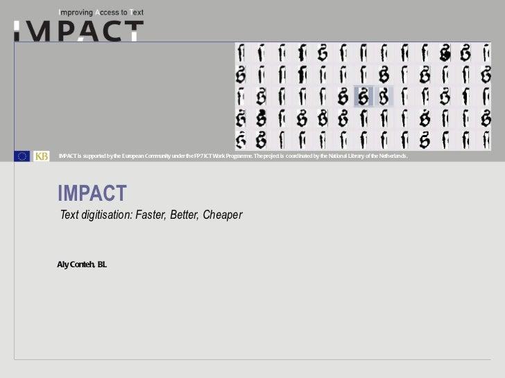 IMPACT Text digitisation: Faster, Better, Cheaper
