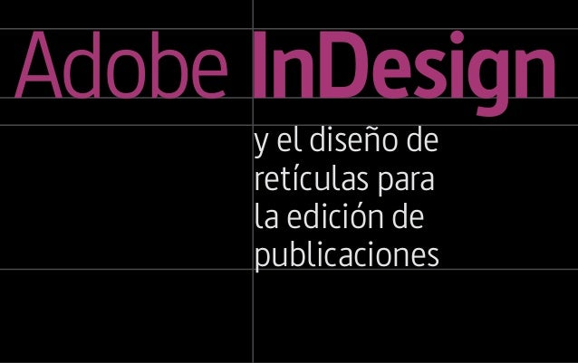 Adobe InDesign       y el diseño de       retículas para       la edición de       publicaciones