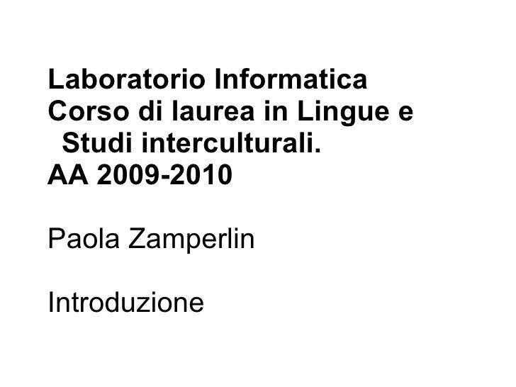 Laboratorio Informatica Corso di laurea in Lingue e  Studi interculturali. AA 2009-2010  Paola Zamperlin  Introduzione