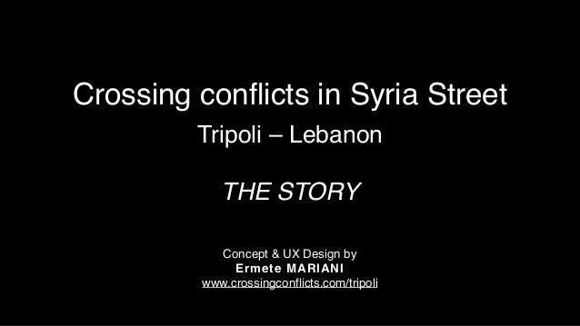 Crossing conflicts in Syria Street Tripoli – Lebanon  THE STORY Concept & UX Design by Ermete MARIANI www.crossingconfli...