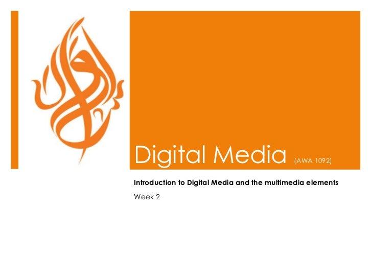 Digital Media  (AWA 1092) Introduction to Digital Media and the multimedia elements Week 2