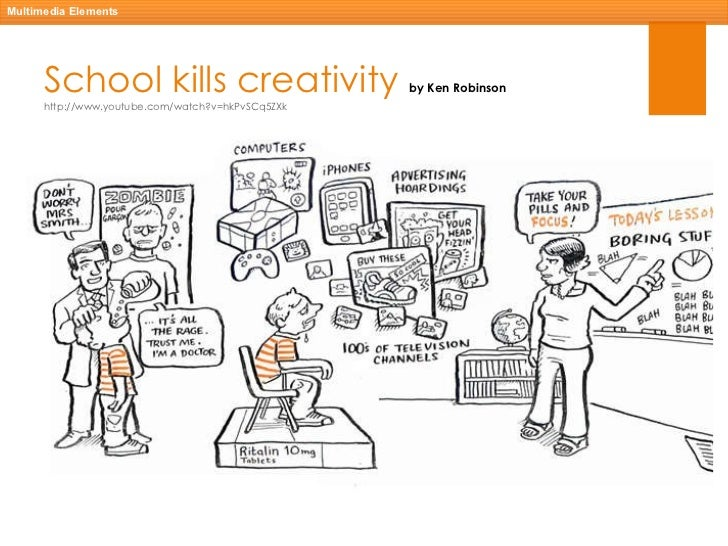 does school kill creativity Watch video sir ken robinson makes an entertaining and profoundly moving case for creating an education system that nurtures (rather than undermines) creativity.