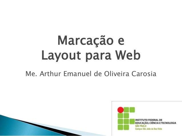 Marcação e Layout para Web Me. Arthur Emanuel de Oliveira Carosia