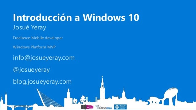 Introducción a Windows 10 Josué Yeray Freelance Mobile developer Windows Platform MVP info@josueyeray.com @josueyeray blog...