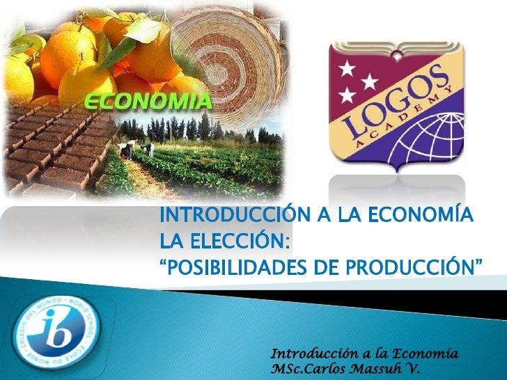 """INTRODUCCIÓN A LA ECONOMÍA<br />LA ELECCIÓN:<br />""""POSIBILIDADES DE PRODUCCIÓN""""<br />"""